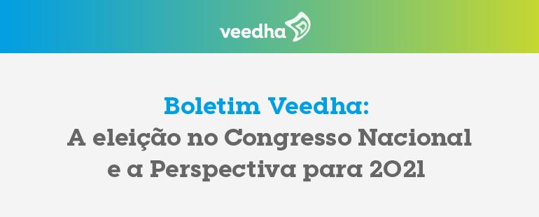"""""""Boletim Veedha: A eleição no Congresso Nacional e a Perspectiva para 2021"""""""