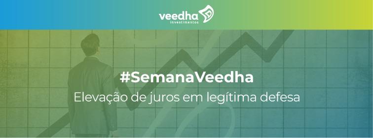 """""""Semana Veedha – Elevação de juros em legítima defesa"""""""