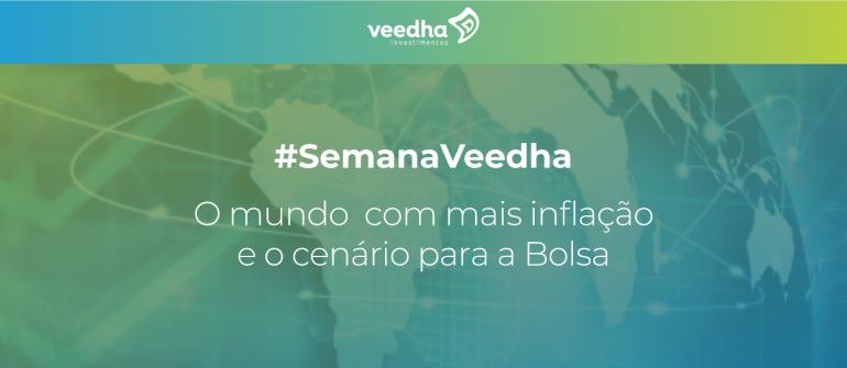 """""""Semana Veedha – O mundo com mais inflação e o cenário para a Bolsa"""""""