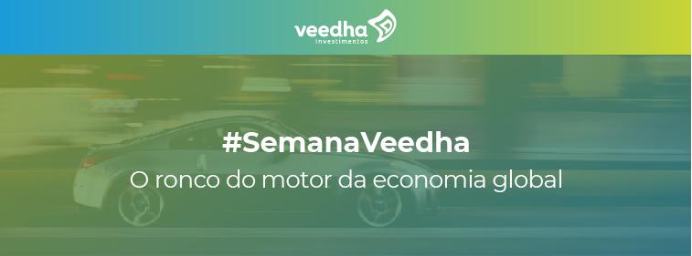 """Semana Veedha – O ronco do motor da economia global"""
