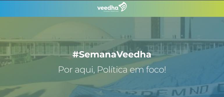 """""""Semana Veedha – Por aqui, Política em foco"""""""