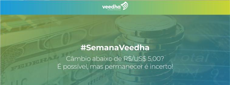 """""""Semana Veedha – Câmbio abaixo de R$ US$ 5,00. É possível, mas permanecer é incerto!"""""""