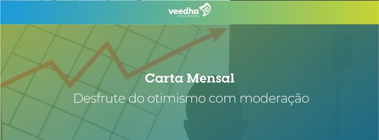 """""""Carta Mensal – """"desfrute do otimismo com moderação"""""""