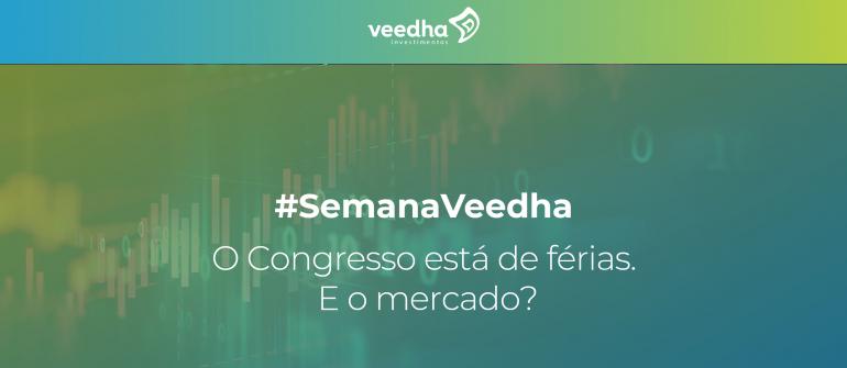 """""""Semana Veedha – O Congresso sai de férias. E o mercado?"""""""