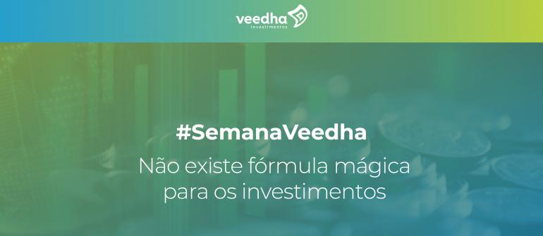 """""""Semana Veedha – Não existe fórmula mágica para os investimentos"""""""