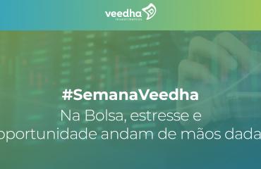 """""""Semana Veedha – Na Bolsa, estresse e oportunidade andam de mãos dadas"""""""